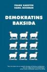 Demokratins Baksida: Varfor Demokrati Leder Till Konflikter, Skenande Utgifter, Och Tyranni. - Frank Karsten, Karel Beckman, Joakim Kampe