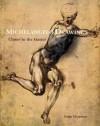 Michelangelo Drawings: Closer to the Master - Hugo Chapman, Michelangelo Buonarroti