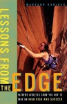 Lessons from the Edge: Extreme Athletes Show You How to Take on High Risk and Succeed - Maryann Karinch