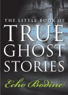 The Little Book of True Ghost Stories - Echo Bodine