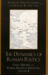The Dynamics of Russian Politics: Putin's Reform of Federal-Regional Relations - Peter Reddaway, Robert Orttung