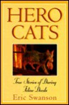Hero Cats: True Stories of Daring Feline Deeds - Eric Swanson