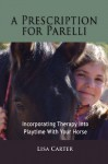 A Prescription For Parelli - Incorporating Therapy With Playtime For Your Horse - Lisa Carter