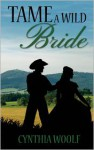 Tame A Wild Bride - Cynthia Woolf
