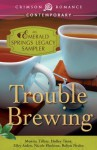 Trouble Brewing: An Emerald Springs Legacy Sampler - Monica Tillery, Holley Trent, Nicole Flockton, Elley Arden, Robyn Neeley