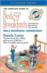 The Complete Guide to Bed & Breakfasts, Inns & Guesthouses: In the United States, Canada, & Worldwide - Pamela Lanier