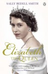 Elizabeth the Queen: The Woman Behind the Throne - Sally Bedell Smith