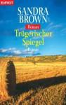 Trügerischer Spiegel: Roman (German Edition) - Sandra Brown, Sabine Beckmann