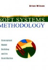 Soft Systems Methodology: Conceptual Model Building and Its Contribution - Brian Wilson, Mike Duffy