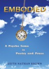 Embodied: A Psycho Soma in Poetry and Prose - Keith Nathan Brown