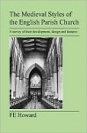 The Medieval Styles of the English Parish Church - F.E. Howard