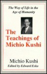 The Teachings of Michio Kushi: The Way of Life in the Age of Humanity - Michio Kushi