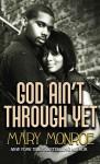 God Aint Through Yet (God Don't Like Ugly, #5) - Mary Monroe