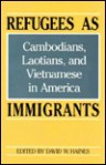 Refugees as Immigrants: Cambodians, Laotians, and Vietnamese in America - David W. Haines