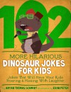 102 More Hilarious Dinosaur Jokes For Kids: Jokes That Will Have your Kids Roaring and Hissing With Laughter - Bryan Thomas Schmidt, Evan Peter