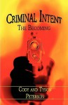 Criminal Intent: The Becoming - Cody Peterson, Tyson Peterson