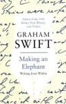 Making an Elephant: Writing from Within - Graham Swift