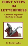 First Steps in Letterpress: A Modern Beginner's Guide to the Craft - David Hughes