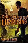 Children of the Uprising: The Children of Paranoia Series - Trevor Shane