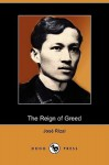 The Reign of Greed: Complete English Version of El Filibusterismo (Dodo Press) - José Rizal, Charles E. Derbyshire