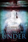 Pulling Me Under - Rebecca Berto