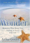 Wonder: Moments that Keep You Falling in Love with Life - Arthur Gordon