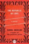 The Republic of Love: A Novel - Carol Shields