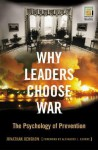 Why Leaders Choose War: The Psychology of Prevention (Praeger Security International) - Jonathan Renshon, Alexander L. George