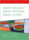 Group Process, Group Decision, Group Action - Robert S Baron
