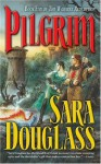 Pilgrim: Book Five of the Wayfarer Redemption - Sara Douglass