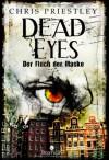 Dead Eyes - Der Fluch der Maske - Chris Priestley, Beatrice Howeg