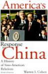 America's Response to China: A History of Sino-American Relations - Warren I. Cohen
