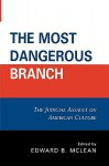 The Most Dangerous Branch: The Judicial Assault on American Culture - Edward B. McLean, George W. Carey, Allan W. Carlson, Hans L. Eicholz, Joseph F. Johnston Jr, Jack Wade Nowlin, Charles E. Rice, Ronald J. Rychlak, DANE STARBUCK, E. Robert Statham Jr.