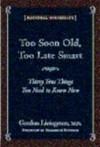 Too Soon Old, Too Late Smart - Gordon Livingston