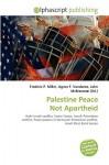 Palestine Peace Not Apartheid - Frederic P. Miller, Agnes F. Vandome, John McBrewster