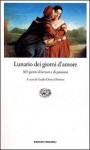 Lunario dei giorni d'amore: 365 giorni di letture e di passione - Guido Davico Bonino