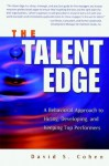 The Talent Edge: A Behavioral Approach to Hiring, Developing, and Keeping Top Performers - David S. Cohen