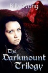 The Darkmount Trilogy - Billy Wong