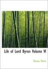 Life of Lord Byron Volume VI - Thomas Moore