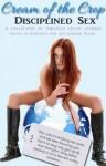 Cream of the Crop: Disciplined Sex - Genevieve Ash, Ms.Peach, Jen Gordy