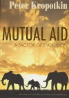 Mutual Aid: A Factor of Evolution - Pyotr Kropotkin, Iain Mckay, Donald Rooum