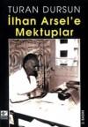 İlhan Arsel'e Mektuplar - Turan Dursun