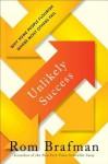 Unlikely Success: Why Some People Flourish Where Most Others Fail - Rom Brafman
