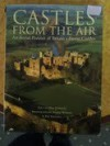 Castles From The Air - An Aerial Portrait of Britain's Finest Castles - Paul Johnson