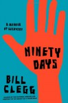 Ninety Days: A Memoir of Recovery - Bill Clegg