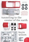 Tunneling to the Center of the Earth: Stories - Kevin Wilson