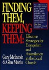 Finding Them, Keeping Them: Effective Strategies for Evangelism and Assimilation in the Local Church - Gary L. McIntosh, Glen Martin