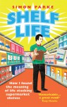 Shelf Life: How I Found The Meaning of Life Stacking Supermarket Shelves - Simon Parke