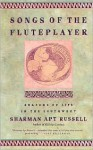 Songs Of The Fluteplayer: Seasons Of Life In The Southwest - Sharman Apt Russell