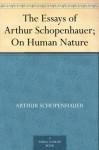 On Human Nature (Essays of Arthur Schopenhauer) - Arthur Schopenhauer, Saunders, T. Bailey (Thomas Bailey)